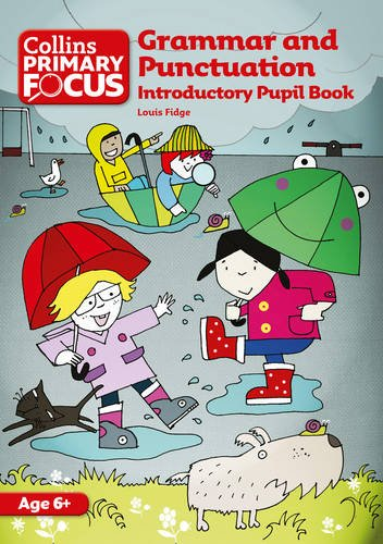 Collins Primary Focus – Grammar and Punctuation: Introductory Pupil Book por Louis Fidge