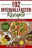 192 Intervallfasten Rezepte: 192 leckere Rezepte für die beliebten Intervallfasten-Methoden 16:8...
