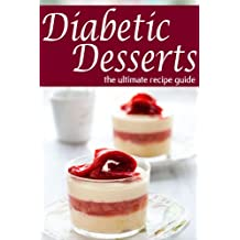 Diabetic Desserts - The Ultimate Recipe Guide (English Edition)