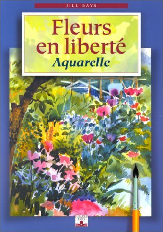 Fleurs en libert : Aquarelles de Bays. Jill (1999) Broch