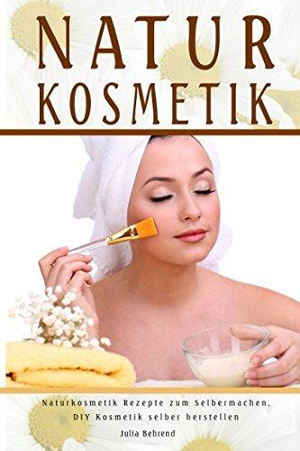 Natur Kosmetik Naturkosmetik Rezepte zum Selbermachen, DIY Kosmetik selber herstellen