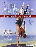Etre en Forme...Arretons de nous mentir ! - Revenir a l'essentiel de Guyot Patrick ( 23 mars 2012 )