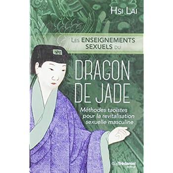 Les enseignements sexuels du dragon de jade : Méthodes taoïstes pour la revitalisation sexuelle masculine
