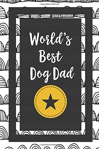 World's Best Dog Dad: Dog Lover Puppy Owner Gift Journal Lined Notebook To Write In For Women And Men -