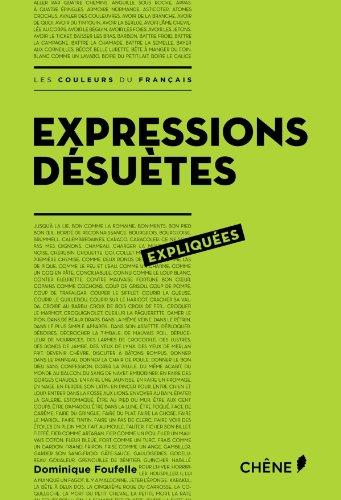 Expressions désuètes expliquées: Les couleurs du français