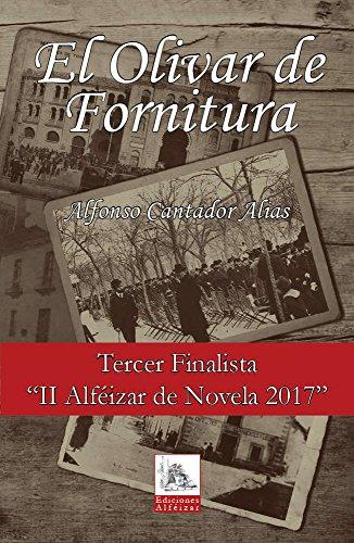 El Olivar de Fornitura: La historia real de Alfonso Cantador Casado - Finalista Premios Alféizar de Novela 2017 por Alfonso Cantador Alias