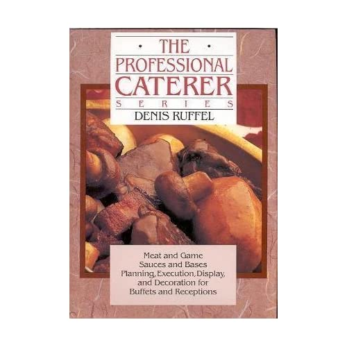 The Professional Caterer Series: Meat and Game,Sauces and Bases, Planning,Execution,Display, and Decoration for Buffets and Receptions, by Ruffel, Denis (1990) Hardcover