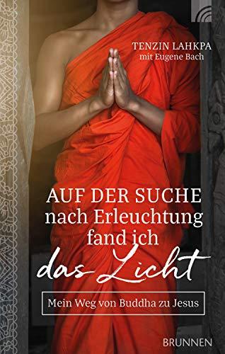 Auf der Suche nach Erleuchtung fand ich das Licht: Mein Weg von Buddha zu Jesus