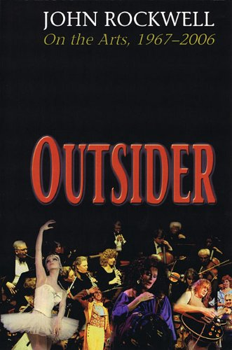 Outsider: John Rockwell on the Arts, 1967-2006