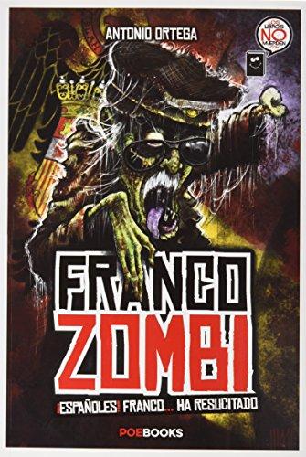Franco zombi : ¡españoles! Franco-- ha resucitado por Antonio Ortega Puente