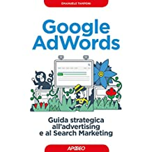 Google AdWords: guida strategica all'advertising e al Search Marketing