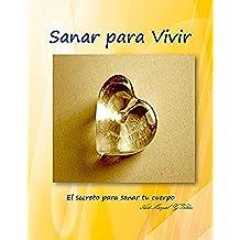 Sanar para Vivír: el secreto para sanar tu cuerpo