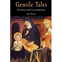Gentile Tales: The Narrative Assault on Late Medieval Jews (The Middle Ages Series)