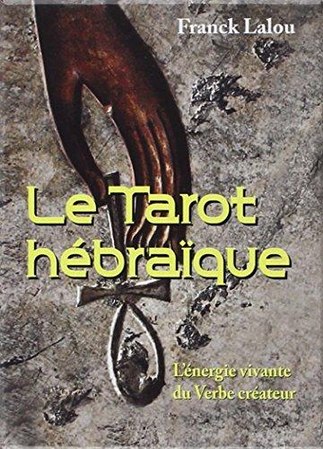 Le Tarot hébraïque : L'énergie vivante du Verbe créateur par Frank Lalou