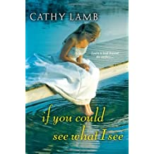 If You Could See What I See by Cathy Lamb (2013-07-30)