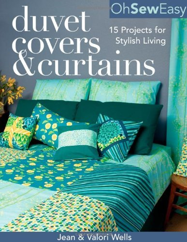 Oh Sew Easy(r) Duvet Covers & Curtains: 15 Projects for Stylish Living