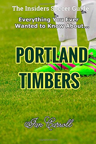 Everything You Ever Wanted to Know About Portland Timbers por Mr Ian Carroll
