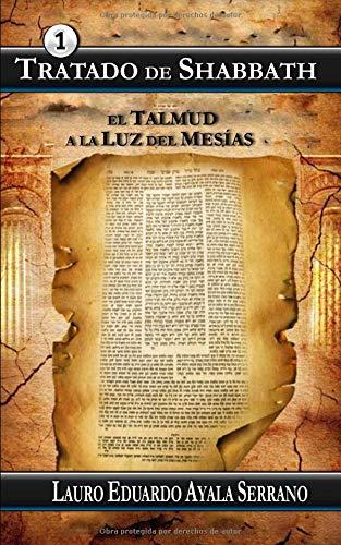 Tratado de Shabbath: El Talmud a la Luz del Mesias: Volume 1 (Talmud Seder Moed) por Lauro Eduardo Ayala Serrano