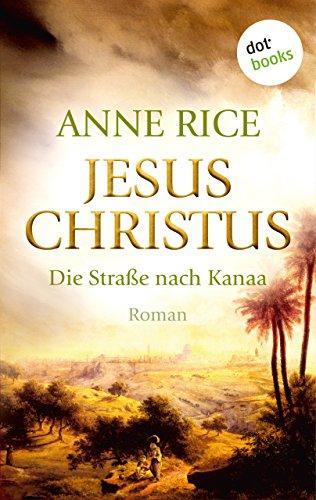 Jesus Christus: Die Straße nach Kanaa: Roman (hist. Romane)