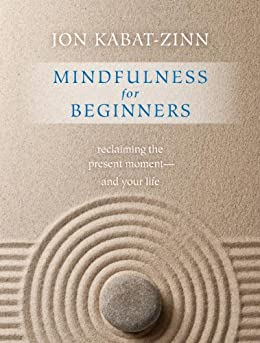 Mindfulness for Beginners: Reclaiming the Present Moment—and Your Life von [Kabat-Zinn, Jon]