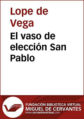 El vaso de elección San Pablo (Biblioteca Virtual Miguel de Cervantes) por Lope De Vega