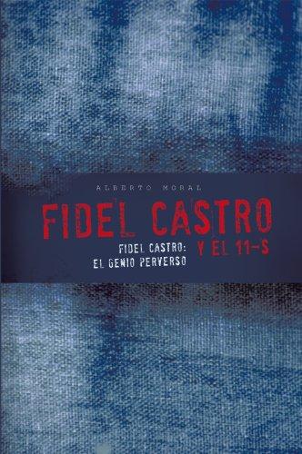 Fidel Castro Y El 11-S: Fidel Castro: El Genio Perverso por Alberto Moral