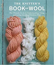 The Knitter's Book of Wool: The Ultimate Guide to Understanding, Using, and Loving this Most Fabulous Fiber by Clara Parkes (2009-10-13)