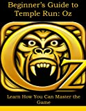 Beginner's Guide to Temple Run Oz: Cheats, Tricks, and Hints to Dominate Gameplay