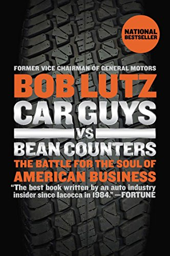 Car Guys Vs. Bean Counters: The Battle for the Soul of American Business por Bob Lutz
