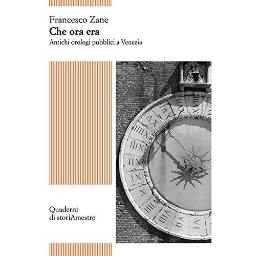 Che Ora Era. Antichi Orologi Pubblici A Venezia