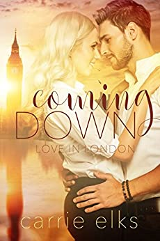 Coming Down (Love in London Book 1) by [Elks, Carrie]
