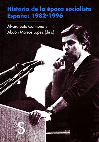 HISTORIA DE LA EPOCA SOCIALISTA ESPAÑA : 1982-1996.
