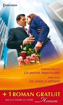 Un patron imprévisible - Un voisin si attirant - Le fiancé de ses rêves : (promotion) (Horizon) par [Wallace, Barbara, Wylie, Trish, Hart, Jessica]