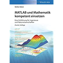MATLAB und Mathematik kompetent einsetzen: Eine Einführung für Ingenieure und Naturwissenschaftler