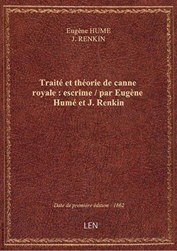 Traité et théorie de canne royale : escrime / par Eugène Humé et J. Renkin