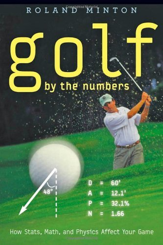 Golf by the Numbers: How Stats, Math, and Physics Affect Your Game by Roland Minton (2012-08-01) par Roland Minton