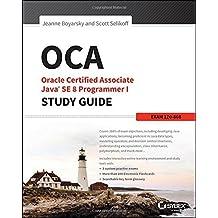 OCA: Oracle Certified Associate Java SE 8 Programmer I Study Guide: Exam 1Z0-808 by Jeanne Boyarsky (6-Feb-2015) Paperback