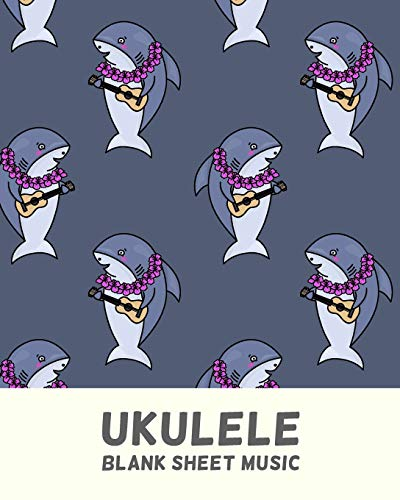 Ukulele Blank Sheet Music: Tablature Notebook For Lessons and Songwriting with Funny Shark Pattern Cover Design