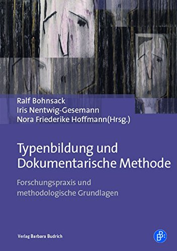 Typenbildung und Dokumentarische Methode: Forschungspraxis und methodologische Grundlagen