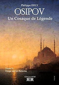 Osipov, un Cosaque de Légende - Tome 3 : Orage sur les Balkans par [Ehly, Philippe]