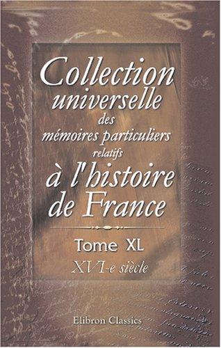 Collection universelle des mémoires particuliers relatifs à l'histoire de France: Tome 40. XVI-e siècle
