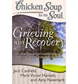 CHICKEN SOUP FOR THE SOUL: GRIEVING AND RECOVERY: 101 INSPIRATIONAL AND COMFORTING STORIES ABOUT SURVIVING THE LOSS OF A LOVED ONE BY (CANFIELD, JACK)[CHICKEN SOUP FOR THE SOUL]JAN-1900