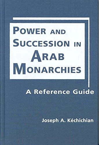 [Power and Succession in Arab Monarchies: A Reference Guide] (By: Joseph A. Kechichian) [published: February, 2008]