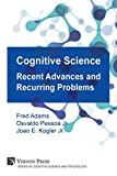Cognitive Science: Recent Advances and Recurring Problems (Vernon Series in Cognitive Sci) (Cognitive Science and Psychology)