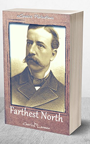 Farthest North: or, the Life and Explorations of Lieutenant James Booth Lockwood, of the Greely Arctic Expedition (English Edition) (Greely-expedition)