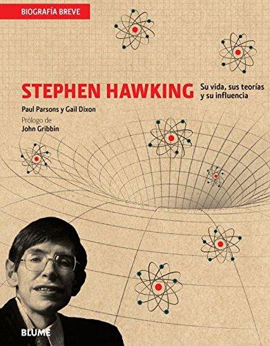 Biograf¡a Breve. Stephen Hawking: Su vida, sus teorías y su influencia (Biografía breve) por Paul Parsons