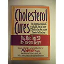 Cholesterol Cures: From Almonds and Antioxidants to Garlic, Golf, Wine, and Yogurt--325 Quick and Easy Ways to Lower Cholesterol and Live Longer