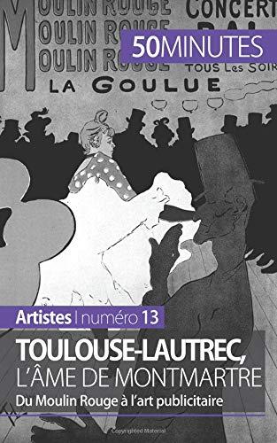 Toulouse-Lautrec, l'âme de Montmartre: Du Moulin Rouge à lart publicitaire