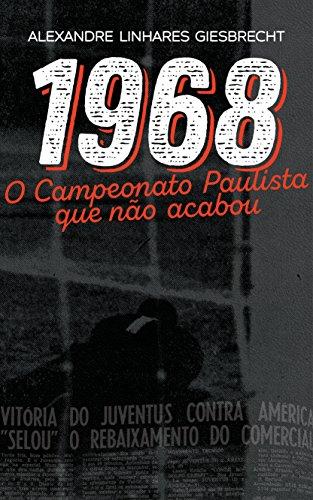 1968: o Campeonato Paulista que não acabou (Portuguese Edition) por Alexandre Giesbrecht