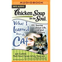 Chicken Soup for the Soul What I Learned from the Cat: 101 Stories About Life, Love, and Lessons
